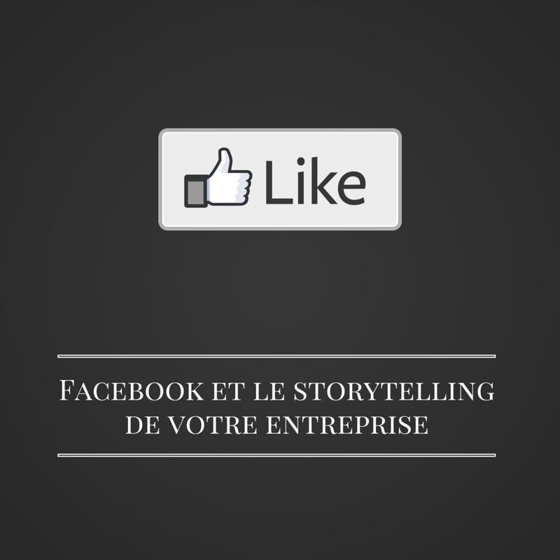 Les bruits du digital | Facebook et le storytelling de votre entreprise