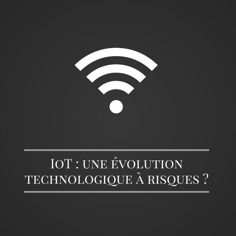 Les bruits du digital | IoT - une évolution technologique à risques -