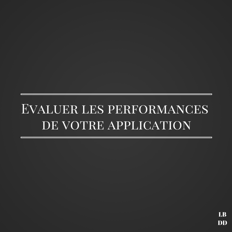 Evaluer les performances de votre application | Les bruits du digital