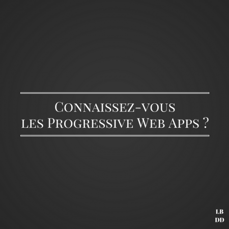 Progressive Web Apps - Les bruits du digital