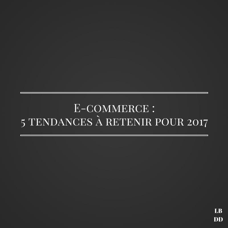 E-commerce : 5 tendances à retenir pour 2017 - Les bruits du digital