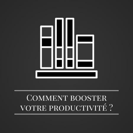 Comment booster votre productivité | Les bruits du digital