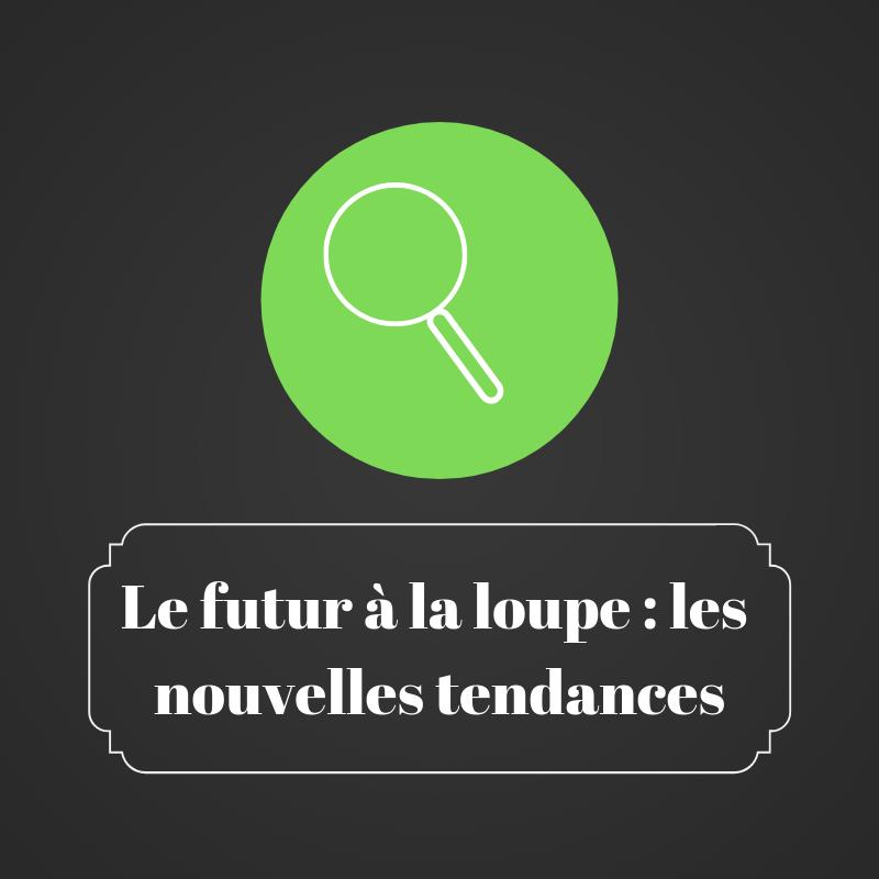 Le futur à la loupe - les nouvelles tendances | les bruits du digital